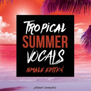Planet Samples Tropical Summer Vocals Female Edition