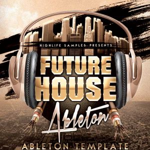 HighLife-Samples-Future-House-Ableton-Template