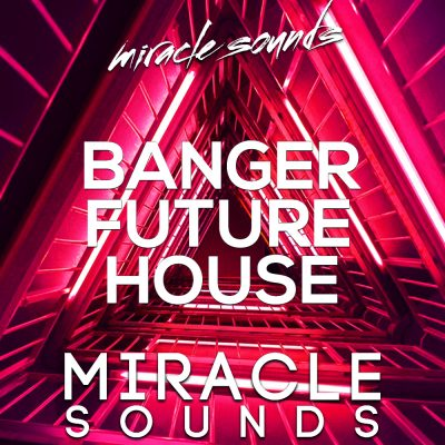 Miracle Sounds BANGER Future House